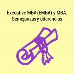 Executive MBA y MBA Semejanzas y diferencias